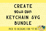 Create Your Own Keychain SVG Bundle - 10 Designs