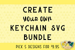 Create Your Own Keychain SVG Bundle - 5 Designs